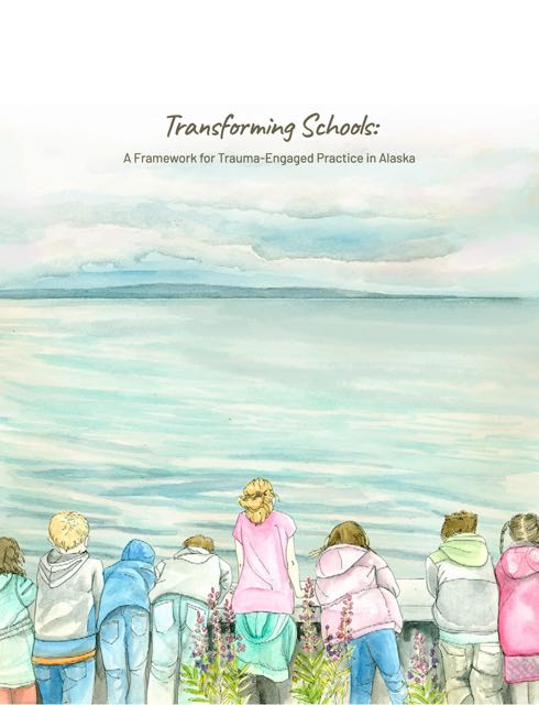 Cover of Transforming Schools - A Framework for Trauma Engaged Practice in Alaska book.